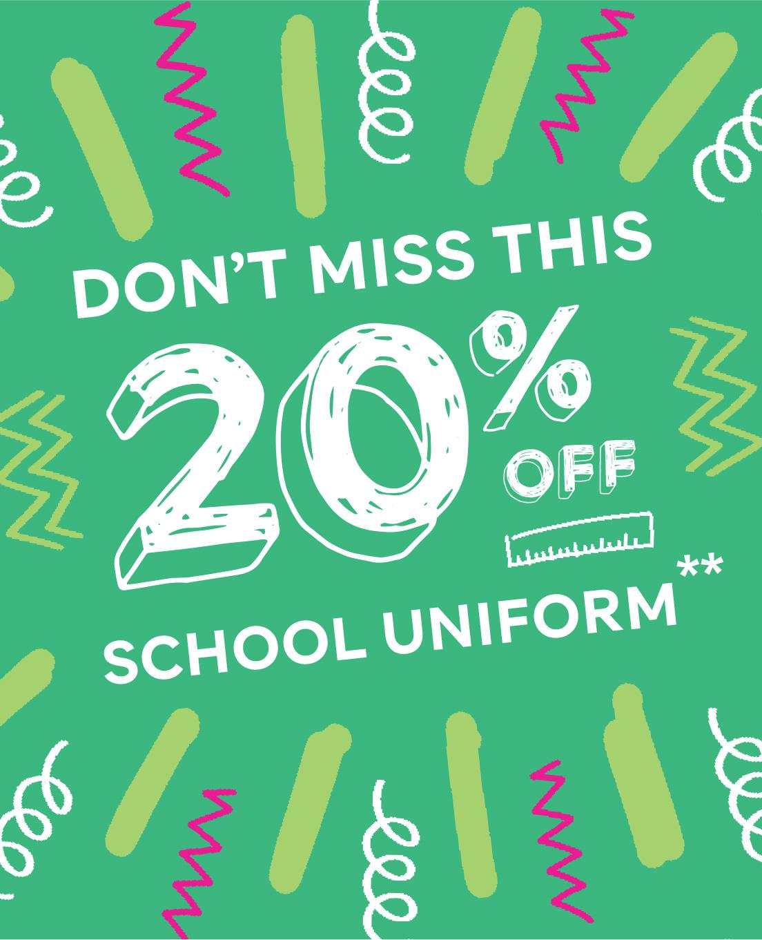 20% OFF SCHOOL UNIFORM**